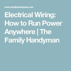 Electrical Wiring: How to Run Power Anywhere   The Family Handyman