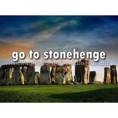 Bucket List- Stonehenge.