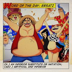 "ERSATZ: (n.) an inferior substitute or imitation; (adj.) artificial and inferior   For example ""The ERSATZ Straw Hat Pirates are laughable in comparison to their authentic legitimate counterparts."" #vocabulary #OnePiece #Mugiwara"
