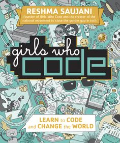 """Exclusive: Cover Reveal of """"Girls Who Code: Learn to Code and Change the World"""" written by Girls Who Code CEO & Founder, Reshma Saujani - girlswhocode National Movement, Girl Empowerment, Learn To Code, Best Selling Books, Book Show, Book Girl, Nonfiction Books, Computer Science, Children"""
