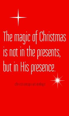 The magic of Christmas is not in the presents, but in His presence. Amen