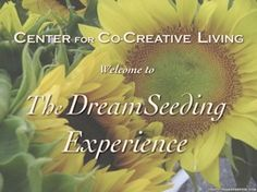 #Consciousness #Education...DreamSeeding Gatherings sponsored by CCL.  Learn to be the Visionary Leader of your own life.  www.co-creativeliving.com