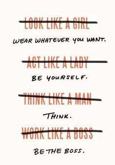 Wear whatever you want, be yourself, think,  be the boss...words to live by