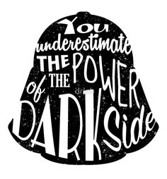 Star Wars - Darth Vader quote - You underestimate the power of the dark side - Darth Vader Silhouette Typography  by drlab