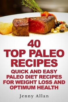 23 May 2013 : 40 Top Paleo Recipes - Quick and Easy Paleo Diet Recipes For Weight Loss (Paleolithic Diet Cookbook) by Jenny Allan   www.dailyfreebook...