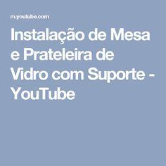 Instalação de Mesa e Prateleira de Vidro com  Suporte - YouTube