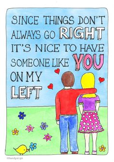 Since things don't always go right it's nice to have someone like you on my left. - #quote #illustration #illustratie  Made by http://sandysign.nl