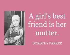 Girls Best Friend, Best Friends, Dorothy Parker, Beat Friends, Bestfriends