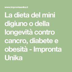 La dieta del mini digiuno o della longevità contro cancro, diabete e obesità - Impronta Unika