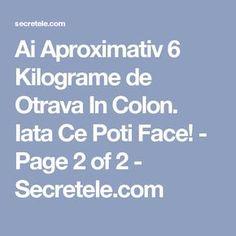 Ai Aproximativ 6 Kilograme de Otrava In Colon. Iata Ce Poti Face! - Page 2 of 2 - Secretele.com Face, The Face, Faces, Facial