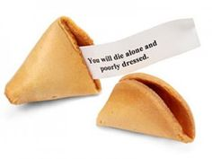 Misfortune Cookies...hahahaha I want to buy some of these and leave them in a Chinese Restaurant.