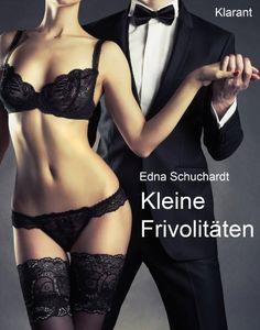 Kleine Frivolitäten. Erotische Kurzgeschichten:  Sex, Leidenschaft, Erotik und Lust... von Edna Schuchardt, http://www.amazon.de/dp/B00GMLXTC2/ref=cm_sw_r_pi_dp_8W4Gsb1MBMQ0M/275-3654758-8347151