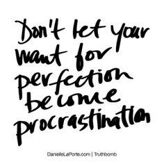 Perfection versus procrastination...