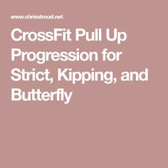 CrossFit Pull Up Progression for Strict, Kipping, and Butterfly