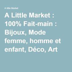 A Little Market : 100% Fait-main : Bijoux, Mode femme, homme et enfant, Déco, Art