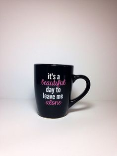 beautiful day to leave me alone. coffee mug by thelittlevinylsaur