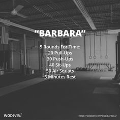 """Barbara"" WOD - 5 Rounds For Time: 20 Pull-Ups; 30 Push-Ups; 40 Sit-Ups; 50 Air Squats; 3 Minutes Rest"