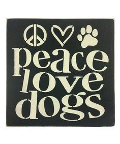 Another great find on #zulily! 'Peace Love Dogs' Wall Art #zulilyfinds