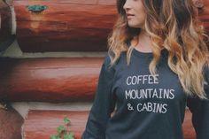 Coffee, Mountains & Cabins™ Sweatshirt!