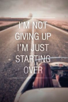 Download free Not Giving Up Just Starting Over Mobile Wallpaper contributed by lewissimbo, Not Giving Up Just Starting Over Mobile Wallpaper is uploaded in Quotes category.