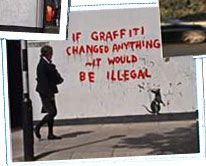 Banksy is awesome. I love artistic grafitti - wall murals and such, works that are meant to be thought provoking or simply beautiful works of art.