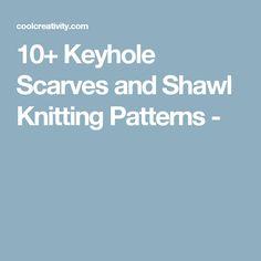 10+ Keyhole Scarves and Shawl Knitting Patterns -