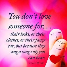You don't love someone for.. their looks, or their clothes, or their fancy car, but because they sing a song only you can hear. - Oscar Wilde  #powerofpositivity #positivewords #positivethinking #inspiration #quotes