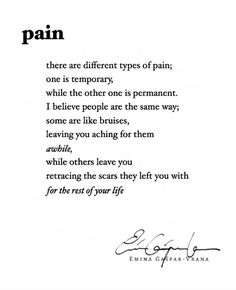 """There are different types of pain; one is temporary, while the other one is permanent. I believe people are the same way; some are like bruises, leaving you aching for them awhile, while others leave you retracing the scars they left you with for the rest of your life."" — Emina Gašpar-Vrana"