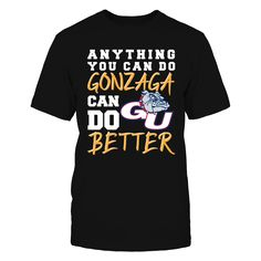 ZAGS can do it better Front picture Gonzaga Bulldogs fan. This t-shirt is a wonderful gift for you, your father, brother, sister, mother, grandfather, grandmother, aunt, uncle, fire boy, niece for parties, birthday, Father's Day, Thanksgiving, Christmas, New Year