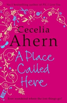 A place called here _ Just finished that book, I loved it; Cecelia Ahern really is a wonderful writer.