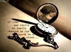 If time was easily rewound as the hands of a clock, i'lld simply turn back it's hands and beg to give everything I have for this one thing, and maybe, just maybe, i won't be sitting at this desk to…