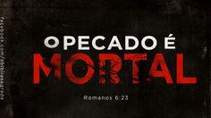 """""""Pois o salário do pecado é a morte, mas o presente gratuito de Deus é a vida eterna, que temos em união com Cristo Jesus, o nosso Senhor. """" Romanos 6:23"""