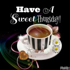 Good Morning Have A Sweet Thursday! Thursday Gif, Happy Thursday Images, Thursday Greetings, Good Morning Happy Thursday, Happy Thursday Quotes, Thursday Humor, Thankful Thursday, Good Morning Coffee, Thursday Pictures