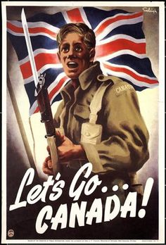 Let's Go Canada! War poster by Henri Eveleigh. Before the adoption of the Canadian flag in Canada fought under the British Union Jack. Ww2 Propaganda Posters, Canadian History, Canadian Army, Canadian Soldiers, British Soldier, World War One, Military History, Ww2 History, Military Art