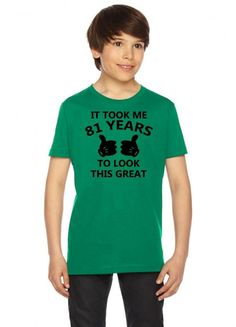 it took me 81 years to look this great Youth Tee