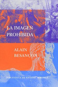 La imagen prohibida : una historia intelectual de la iconoclastia / Alain Besançon Madrid : Siruela, cop. 2003 #novetatsbellesarts #abril #CRAIUB