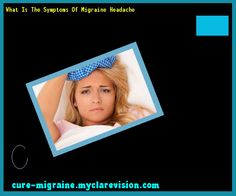 What Is The Symptoms Of Migraine Headache 115114 - Cure Migraine