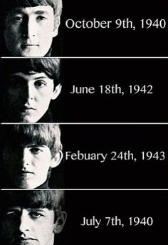 Beatles Birthdays. They changed the world forever. Yes they did, thank goodness, cause I couldn`t imagine a world without all the genres of music. Feeds my mind, body and soul.
