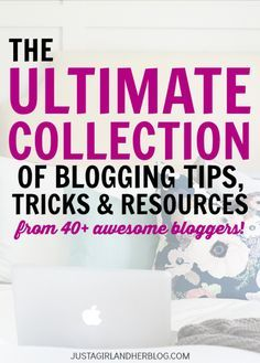 The Ultimate Collection of Blogging Tips Tricks and Resources | JustAGirlAndHerBl...