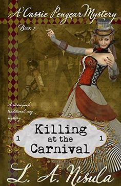 #free Amazon.com: Killing at the Carnival: A steampunk traditional cozy mystery (Cassie Pengear Mysteries Book 1) eBook: L. A. Nisula: Kindle Store