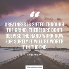 What are you working towards? Remember don't quit because in the end it will all be worth it!