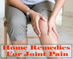Home Remedies For Joint Pain That Give Amazing Results