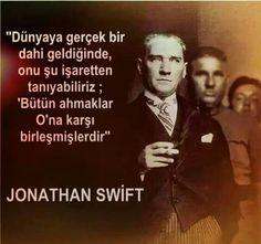 """✿ ❤ """"Dünyaya gerçek bir dahi geldiğinde, onu şu işaretten tanıyabiliriz; """"Bütün ahmaklar O'na karşı birleşmişlerdir."""" Jonathan Swift. Ataturk Quotes, Jonathan Swift, Great Leaders, World Leaders, Karma, Slogan, My Hero, Philosophy, Poster"""