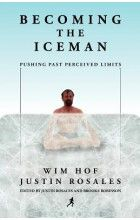 The Way of The Iceman: How The Wim Hof Method Creates Radiant, Longterm Health―Using The Science and Secrets of Breath Control, Cold-Training and Commitment (Dutch Edition)