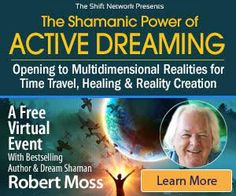 FREE online event: Shamanic Power of Active Dreaming with Robert Moss  Saturday, November 21, 2015 12 PM Central / 10 AM Pacific / 1 PM Eastern https://nursehealer.wordpress.com/2015/11/20/freebie-friday-tap-into-the-shamanic-power-of-active-dreaming-with-robert-moss/ Register FREE HERE: https://shiftnetwork.isrefer.com/go/ad/nursehealer/