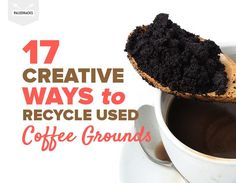 17 Creative Ways to Recycle Used Coffee Grounds