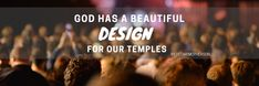 God has a beautiful design for our temples