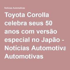 Toyota Corolla celebra seus 50 anos com versão especial no Japão - Notícias Automotivas