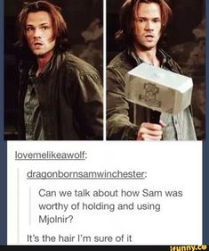 Everyone was able to lift Mjolnir, worthy or not. They didn't include 'only the worthy guy can lift it' in the show. <<It might be a reference to Marvel where only people who are worth, like Thor, can wield Mjolnir. Not SPN cannon though. Supernatural Tumblr, Supernatural Destiel, Supernatural Bloopers, Supernatural Tattoo, Supernatural Crossover, Funny Supernatural Memes, Supernatural Imagines, Supernatural Wallpaper, Castiel