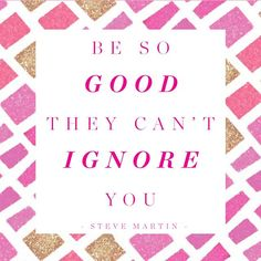 """Be so good they can't ignore you."" - Steve Martin #Quotes #BeTheBest #Inspire"